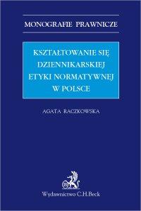 Kształtowanie się dziennikarskiej etyki normatywnej w Polsce - Agata Raczkowska - ebook