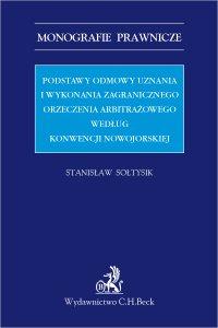 Podstawy odmowy uznania i wykonania zagranicznego orzeczenia arbitrażowego według Konwencji nowojorskiej - Stanisław Sołtysik - ebook