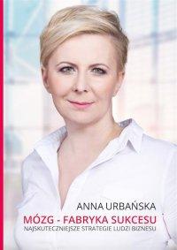Mózg - fabryka sukcesu. Najskuteczniejsze strategie ludzi biznesu - Anna Urbańska - audiobook