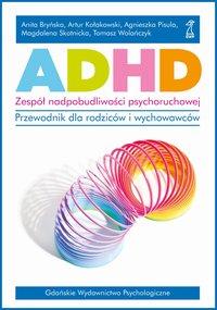 ADHD. Zespół nadpobudliwości psychoruchowej. - Artur Kołakowski - ebook