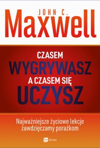 Czasem wygrywasz, a czasem się uczysz - John C. Maxwell - audiobook