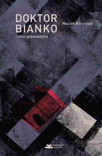 Doktor Bianko i inne opowiadania - Maciek Bielawski - ebook