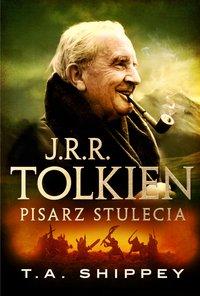 J.R.R. Tolkien. Pisarz stulecia - T.A. Shippey - ebook