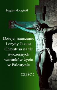 Dzieje, nauczanie i czyny Jezusa Chrystusa na tle ówczesnych warunków życia w Palestynie. Część II