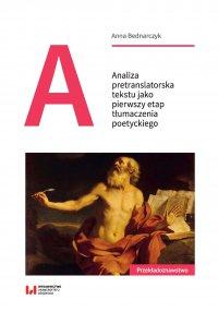 Analiza pretranslatorska tekstu jako pierwszy etap tłumaczenia poetyckiego - Anna Bednarczyk - ebook