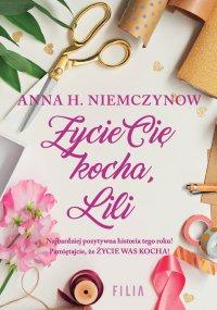 Życie cię kocha, Lili - Anna H. Niemczynow - ebook
