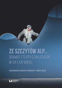 Ze szczytów Alp… Dramat i teatr szwajcarski w XX i XXI wieku - Karolina Sidowska - ebook