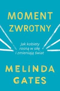 Moment zwrotny. Jak kobiety rosną w siłę i zmieniają świat - Melinda Gates - ebook