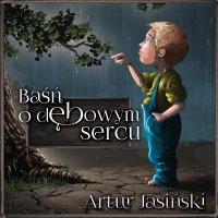 Baśń o dębowym sercu - Artur Jasiński - audiobook