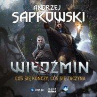 Wiedźmin. Coś się kończy, coś się zaczyna - Andrzej Sapkowski - audiobook