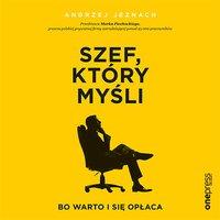 Szef, który myśli, bo warto i się opłaca - Andrzej Jeznach - audiobook