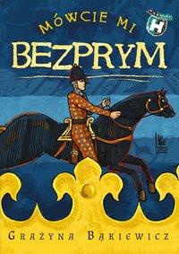 Mówcie mi Bezprym - Grażyna Bąkiewicz - ebook