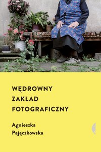Wędrowny zakład fotograficzny - Agnieszka Pajączkowska - ebook