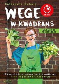 Wege w kwadrans. 125 szybkich przepisów kuchni roślinnej. Wydanie II rozszerzone - Katarzyna Gubała - ebook