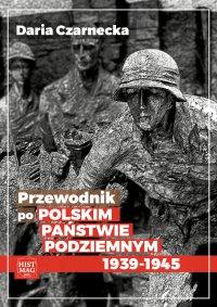 Przewodnik po Polskim Państwie Podziemnym 1939-45 - Daria Czarnecka - ebook