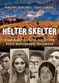 Helter Skelter. Prawdziwa historia morderstw, które wstrząsnęły Hollywood. Kulisy zbrodni Mansona
