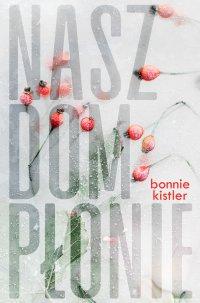 Nasz dom płonie - Bonnie Kistler - ebook