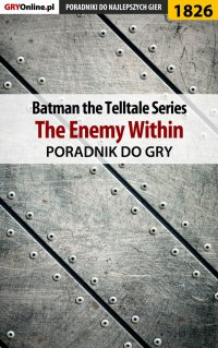 "Batman: The Telltale Series - The Enemy Within - poradnik do gry - Grzegorz ""Alban3k"" Misztal - ebook"