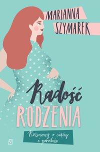 Radość rodzenia - Marianna Szymarek - ebook