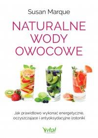 Naturalne wody owocowe. Jak prawidłowo wykonać energetyzujące, oczyszczające i antyoksydacyjne izotoniki - Susan Marque - ebook