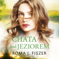 Chata nad jeziorem - Roma J. Fiszer - audiobook