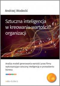 Sztuczna inteligencja w kreowaniu wartości organizacji - Andrzej Wodecki - ebook