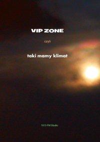 Vip zone, czyli taki mamy klimat