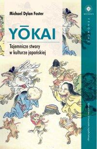 YŌKAI. Tajemnicze stwory w kulturze japońskiej - Michael Dylan Foster - ebook