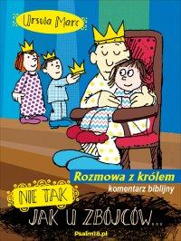 Nie tak, jak u zbójców... Rozmowa z królem - komentarz biblijny - Ursula Marc - ebook