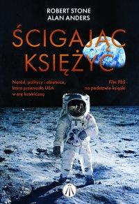 Ścigając księżyc. Naród, politycy i obietnica, która przeniosła USA w erę kosmiczną