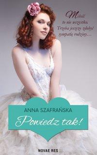 Powiedz tak! - Anna Szafrańska - ebook