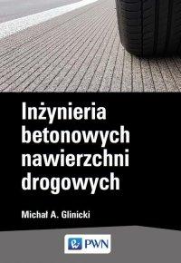 Inżynieria betonowych nawierzchni drogowych - Michał A. Glinicki - ebook