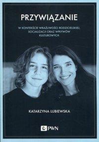 Przywiązanie w kontekście wrażliwości rodzicielskiej, socjalizacji oraz wpływów kulturowych - Katarzyna Lubiewska - ebook