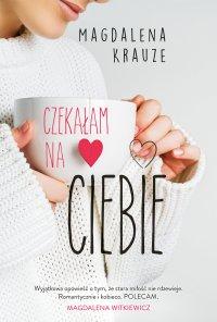 Czekałam na ciebie - Magdalena Krauze - ebook