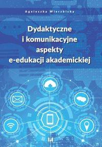 Dydaktyczne i komunikacyjne aspekty e-edukacji akademickiej - Agnieszka Wierzbicka - ebook