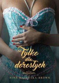 Tylko dla dorosłych - Nina Majewska-Brown - ebook