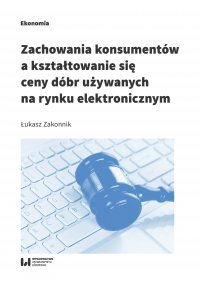 Zachowania konsumentów a kształtowanie się ceny dóbr używanych na rynku elektronicznym - Łukasz Zakonnik - ebook