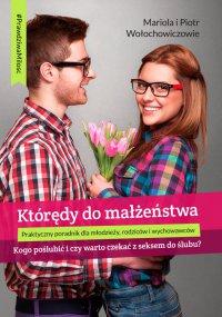 Którędy do małżeństwa - kogo poślubić i czy warto czekać z seksem do ślubu? - Piotr Wołochowicz - ebook