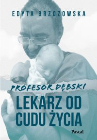 Profesor Dębski. Lekarz od cudu życia - Edyta Brzozowska - ebook