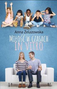 Miłość w czasach in vitro - Anna Żelazowska - ebook