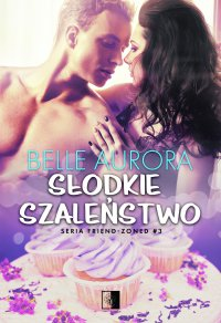 Słodkie szaleństwo - Belle Aurora - ebook