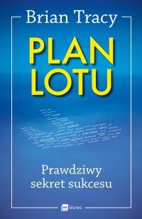 Plan lotu. Prawdziwy sekret sukcesu - Brian Tracy - ebook
