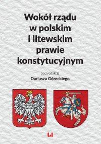 Wokół rządu w polskim i litewskim prawie konstytucyjnym - Dariusz Górecki - ebook