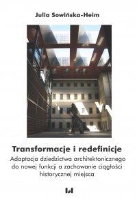 Transformacje i redefinicje. Adaptacja dziedzictwa architektonicznego do nowej funkcji a zachowanie ciągłości historycznej miejsca - Julia Sowińska-Heim - ebook
