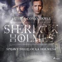 Sprawy Sherlocka Holmesa - Arthur Conan Doyle - audiobook