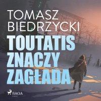 Toutatis znaczy zagłada - Tomasz Biedrzycki - audiobook