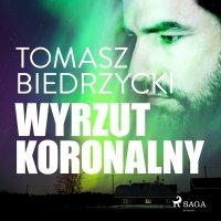 Wyrzut koronalny - Tomasz Biedrzycki - audiobook