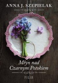 Młyn nad Czarnym Potokiem - Anna J. Szepielak - ebook