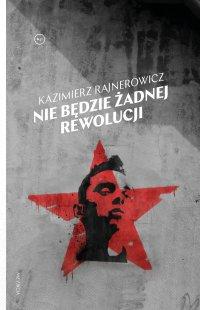 Nie będzie żadnej rewolucji - Kazimierz Rajnerowicz - ebook