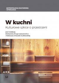 W kuchni. Kulturowe szkice o przestrzeni - Aleksandra Krupa-Ławrynowicz - ebook